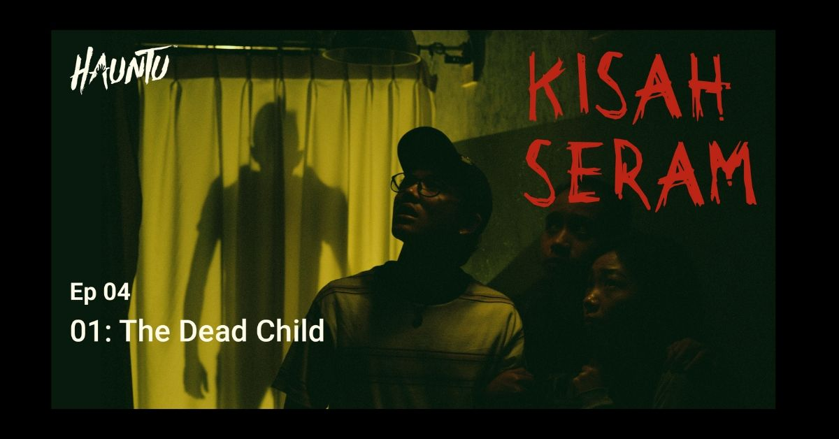 Kisah Seram Ep4 by Hauntu - The Dead Child
